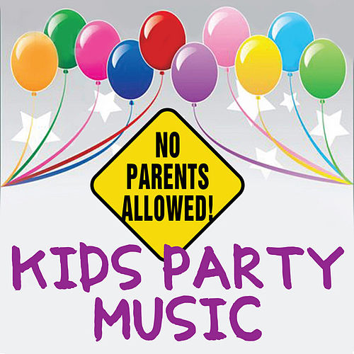 No Parents Allowed! Kids Party Music by KidzTown