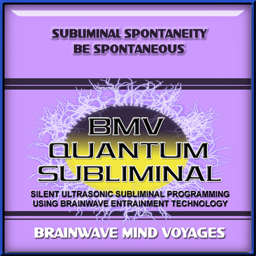 Subliminal Spontaneity Be Spontaneous by Brainwave Mind Voyages