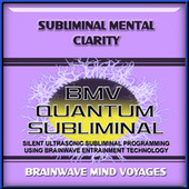 Subliminal Mental Clarity by Brainwave Mind Voyages