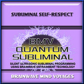 Subliminal Self-Respect by Brainwave Mind Voyages