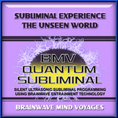 Subliminal Experience the Unseen World by Brainwave Mind Voyages
