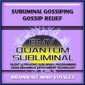 Subliminal Gossiping Gossip Relief by Brainwave Mind Voyages