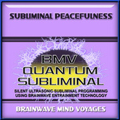 Subliminal Peacefulness by Brainwave Mind Voyages