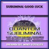 Subliminal Good Luck by Brainwave Mind Voyages