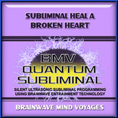 Subliminal Heal a Broken Heart by Brainwave Mind Voyages