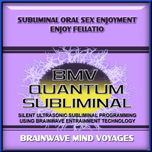 Subliminal Oral Sex Enjoyment Enjoy Fellatio by Brainwave Mind Voyages