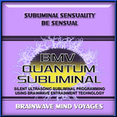 Subliminal Sensuality Be Sensual by Brainwave Mind Voyages