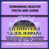 Subliminal Healthy Teeth and Gums by Brainwave Mind Voyages