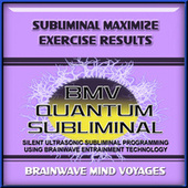 Subliminal Maximize Exercise Results by Brainwave Mind Voyages