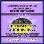 Subliminal Perfect Pitch Absolute Pitch Musical Ear Training by Brainwave Mind Voyages