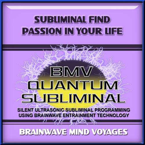 Subliminal Find Passion in Your Life by Brainwave Mind Voyages