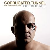 Threadbare by Corrugated Tunnel