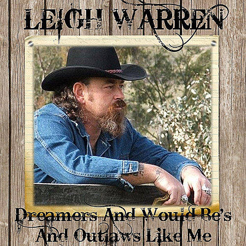 Dreamers and Would Be's and Outlaws Like Me by Leigh Warren