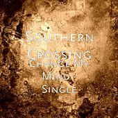 Change My Mind - Single by Southern Crossing