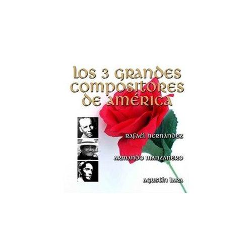 Los 3 Grandes Compositores de América - por Sus Grandes Intérpretes by Various Artists