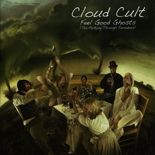 Feel Good Ghosts (Tea-Partying Through Tornadoes) von Cloud Cult