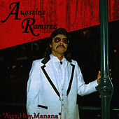 Ayer, Hoy, Manana by Augustine Ramirez