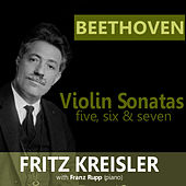 Beethoven: Violin Sonatas 5, 6 & 7 by Fritz Kreisler