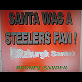 Santa Was A Steelers Fan by Rooney