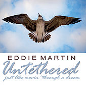 Untethered by Eddie Martin