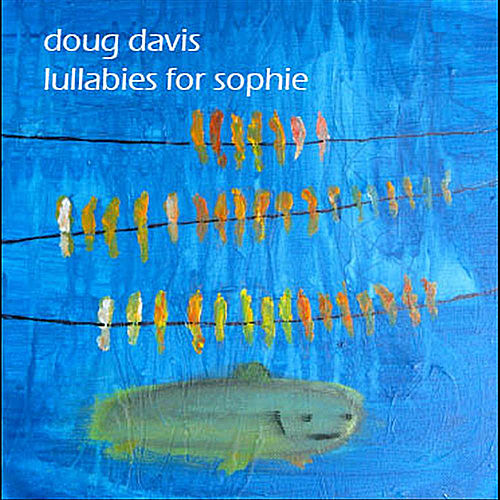Lullabies for Sophie by Doug Davis