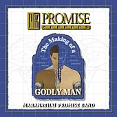 Promise Keepers - The Making Of A Godly Man by Various Artists