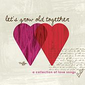 Let's Grow Old Together, Love Songs by Various Artists