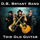 This Old Guitar by D.B. Bryant Band