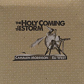 The Holy Coming of the Storm by Cahalen Morrison