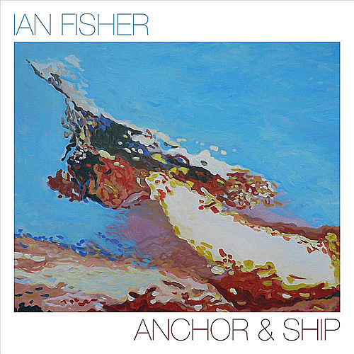 Anchor & Ship by Ian Fisher