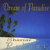 Dream of Paradise by Shariar Rohani