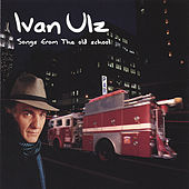 Songs From the Old School by Ivan Ulz