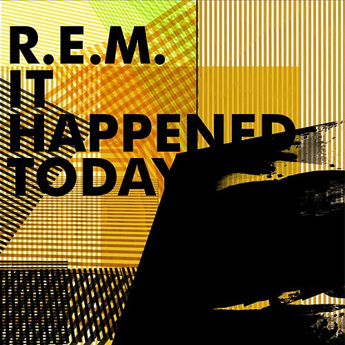 It Happened Today by R.E.M.