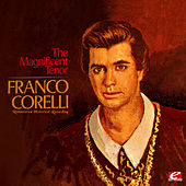 The Magnificent Tenor (Remastered Historical Recording) by Franco Corelli