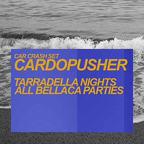 Tarradella Nights / All Bellaca Parties by Cardopusher
