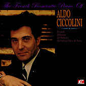 The French Romantic Piano Of Aldo Ciccolini (Digitally Remastered) by Aldo Ciccolini
