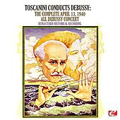 Toscanini Conducts Debussy: The Complete April 13, 1940 All Debussy Concert (Remastered Historical Recording) by NBC Symphony Orchestra