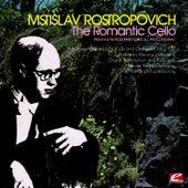 The Romantic Cello (Remastered Historical Recording) by Mstislav Rostropovich