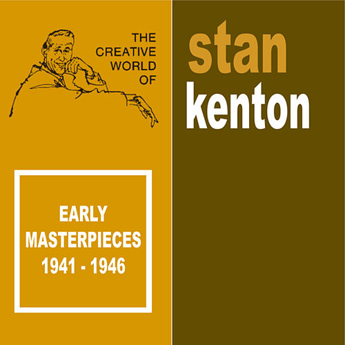 Early Masterpieces - 1941-1946 by Stan Kenton