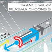 Trance Warp - Plasma Choons 5 by Various Artists