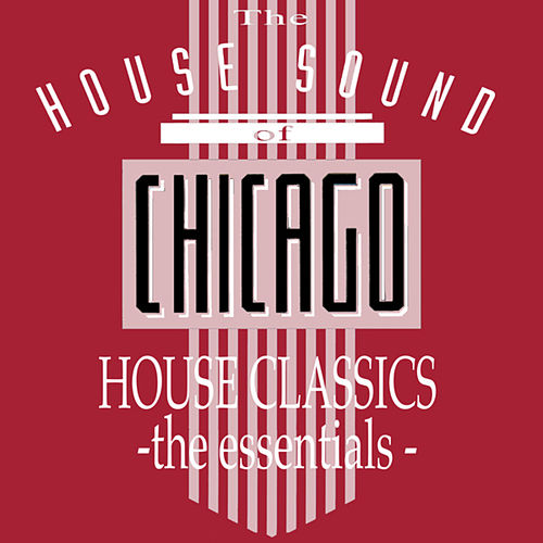 The House Sound Of Chicago - House Classics - The Essentials by Various Artists