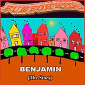 Benjamin (The Story) by Fun For Kids