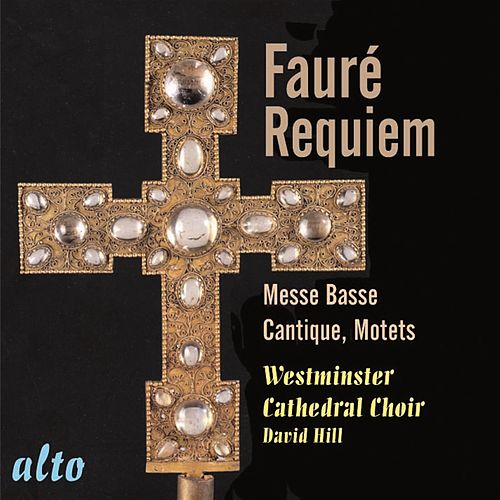 Fauré: Requiem Op. 48; Messe Basse; Motets; Cantique de Jean Racine by Westminster Cathedral Choir