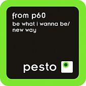 Be What I Wanna BeNew Way by From P60