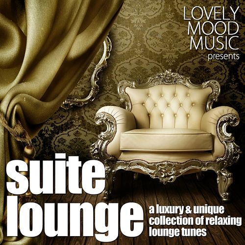 Suite Lounge (A Luxury & Unique Collection of Relaxing Lounge Tunes) by Various Artists