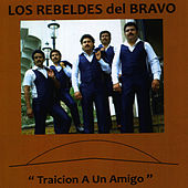 Traicion a un Amigo by Los Rebeldes del Bravo