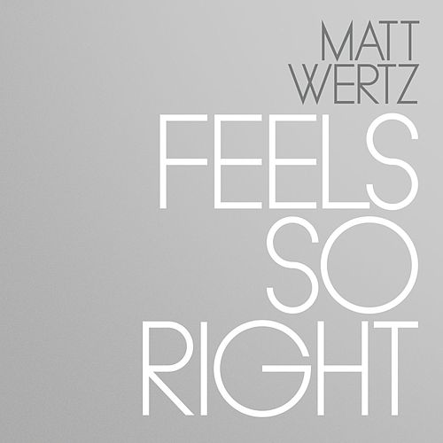 Feels So Right by Matt Wertz