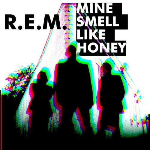 Mine Smell Like Honey by R.E.M.