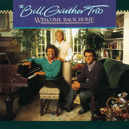 Welcome Back Home by Bill & Gloria Gaither