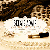 I Love Being Here With You - A Jazz Piano Tribute To Peggy Lee by Beegie Adair